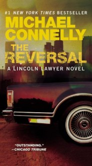 The Reversal (Harry Bosch, #16; Mickey Haller, #3) - Michael Connelly