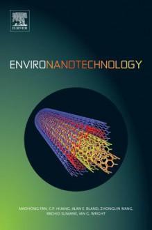 Environanotechnology - Maohong Fan, C.P. Huang, Alan E. Bland, Zhonglin Wang