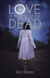 Love in the Time of the Dead - Tera Shanley
