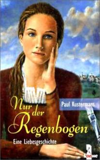 Nur der Regenbogen. - Paul Kustermans