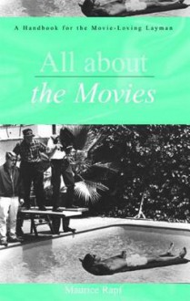 All about the Movies: A Handbook for the Movie-Loving Layman - Maurice Rapf