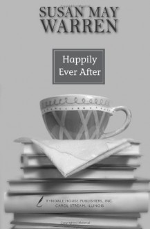 Happily Ever After - Susan May Warren