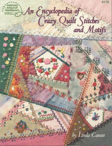 An Encyclopedia of Crazy Quilt Stitches and Motifs - Linda Causee, DRG