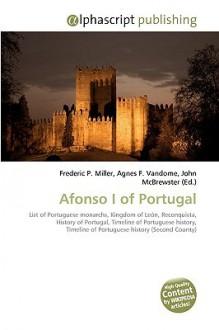 Afonso I of Portugal - Agnes F. Vandome, John McBrewster, Sam B Miller II