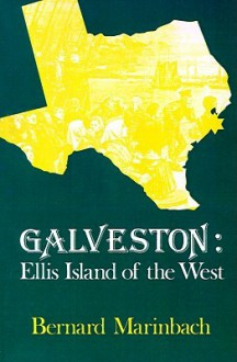 Galveston: Ellis Island of the West - Bernard Marinbach