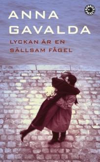 Lyckan är en sällsam fågel - Anna Gavalda, Maria Björkman