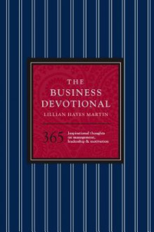 The Business Devotional: 365 Inspirational Thoughts on Management, Leadership & Motivation - Lillian Hayes Martin
