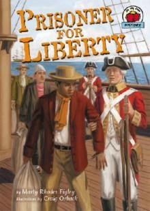 Prisoner for Liberty - Marty Rhodes Figley, Craig Orback