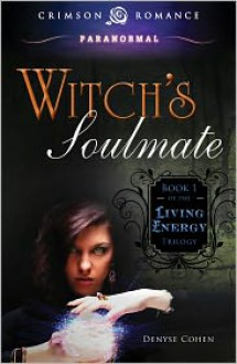Witch's Soulmate: Book 1 of the Living Energy Trilogy - Denyse Cohen