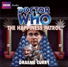 Doctor Who: The Happiness Patrol: A Classic Doctor Who Novel - Graeme Curry, Rula Lenska