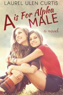 A is for Alpha Male - Laurel Ulen Curtis