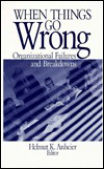 When Things Go Wrong: Organizational Failures and Breakdowns - Helmut K. Anheier