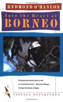 Into the Heart of Borneo - Redmond O'Hanlon