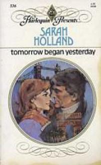 Tomorrow Began Yesterday (Harlequin Presents, #536) - Sarah Holland