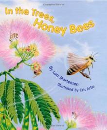 In the Trees, Honey Bees! - Lori Mortensen, Cris Arbo