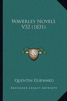 Waverley Novels V32 (1831): Quentin Durward - Walter Scott