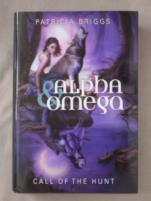 Alpha & Omega: Call of the Hunt - Patricia Briggs