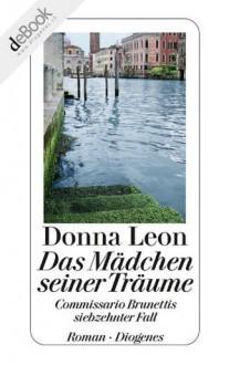 Das Mädchen seiner Träume: Commissario Brunettis siebzehnter Fall (German Edition) - Donna Leon, Christa E. Seibicke