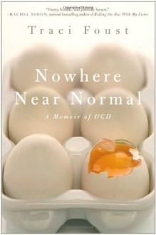 Nowhere Near Normal: A Memoir of OCD - Traci Foust