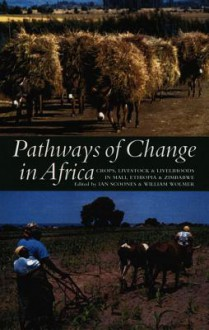 Pathways Of Change In Africa: Crops, Livestock & Livelihoods In Mali, Ethiopia & Zimbabwe - Ian Scoones