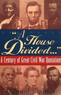 """A House Divided..."": A Century of Great Civil War Quotations - Edward L. Ayers"