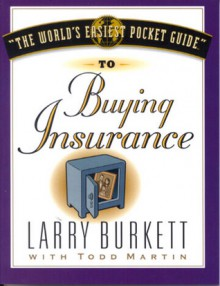 The World's Easiest Pocket Guide to Buying Insurance - Larry Burkett, Todd Martin