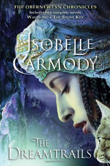 Dreamtrails, The: The Obernewtyn Chronicles - Isobelle Carmody