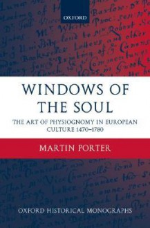 Windows of the Soul: Physiognomy in European Culture 1470-1780 - Martin Porter