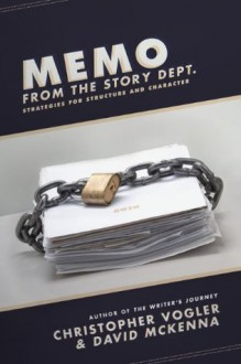 Memo from the Story Department: Secrets of Structure and Character - David McKenna, Christopher Vogler