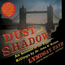Dust and Shadow: An Account of the Ripper Killings by Dr. John H. Watson - Lyndsay Faye, Simon Vance