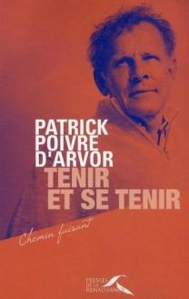 Tenir et se tenir - Patrick Poivre d'Arvor, Nathalie Duplan, Olivier Poivre d'Arvor, Valérie Raulin