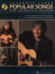 Popular Songs for Acoustic Guitar: 12 Songs Arranged for Solo Guitar [With CD] - Laurence Juber