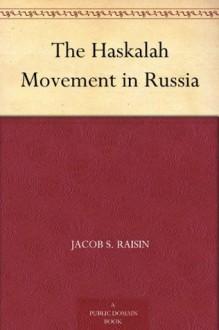 The Haskalah Movement in Russia - Jacob S. Raisin