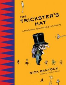 The Trickster's Hat: A Mischievous Apprenticeship in Creativity - Nick Bantock
