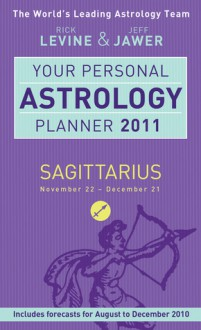 Your Personal Astrology Planner 2011: Sagittarius - Rick Levine, Jeff Jawer