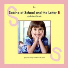 Sabina at School and the Letter S - Cynthia Fitterer Klingel, Robert B. Noyed