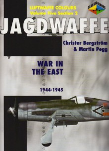 Jagdwaffe 5/2: War in the East: 1944-1945 - Christer Bergstrom