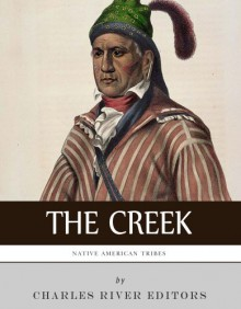 Native American Tribes: The History and Culture of the Creek (Muskogee) - Charles River Editors