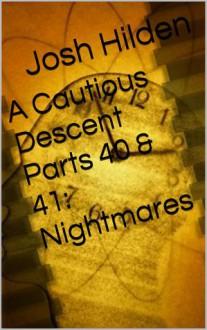 A Cautious Descent Parts 40 & 41: Nightmares (A Cautious Descent into Respectability, #41) - Josh Hilden