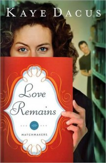 Love Remains (The Matchmakers #1) - Kaye Dacus