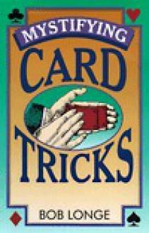 Mystifying Card Tricks - Bob Longe