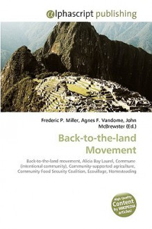 Back-To-The-Land Movement - Frederic P. Miller, Agnes F. Vandome, John McBrewster