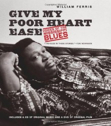 Give My Poor Heart Ease: Voices of the Mississippi Blues - William Ferris