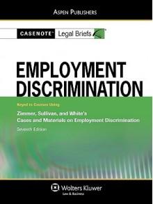 Employment Discrimination: Keyed to Zimmer, Sullivan, and White - Casenote Legal Briefs