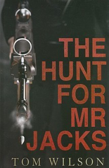 The Hunt for Mr Jacks - Tom Wilson