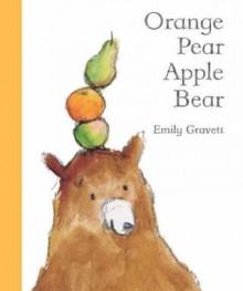 Orange Pear Apple Bear - Emily Gravett