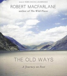 The Old Ways: A Journey on Foot - Robert Macfarlane, T.B.A.