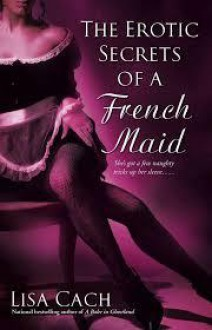 Erotic Secrets of a French Maid - Lisa Cach