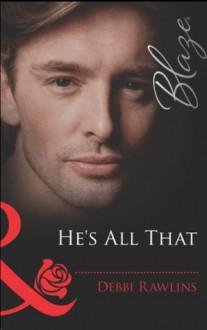 He's All That (Mills & Boon Blaze) - Debbi Rawlins
