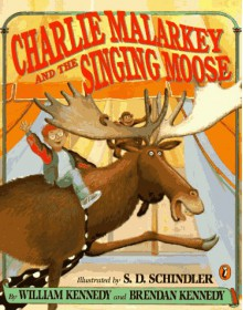Charlie Malarkey and the Singing Moose - William Kennedy, Brendan Kennedy